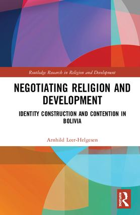 Negotiating Religion and Development: Identity Construction and Contention in Bolivia book cover