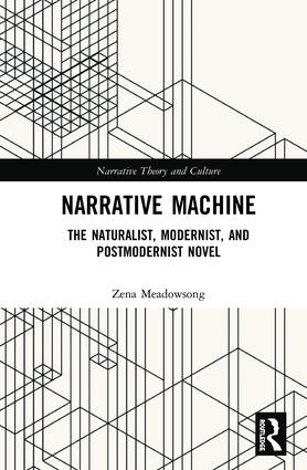 Narrative Machine: The Naturalist, Modernist, and Postmodernist Novel book cover