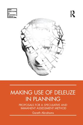 Making Use of Deleuze in Planning: Proposals for a speculative and immanent assessment method book cover
