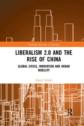 Liberalism 2.0 and the Rise of China: Global Crisis, Innovation and Urban Mobility book cover