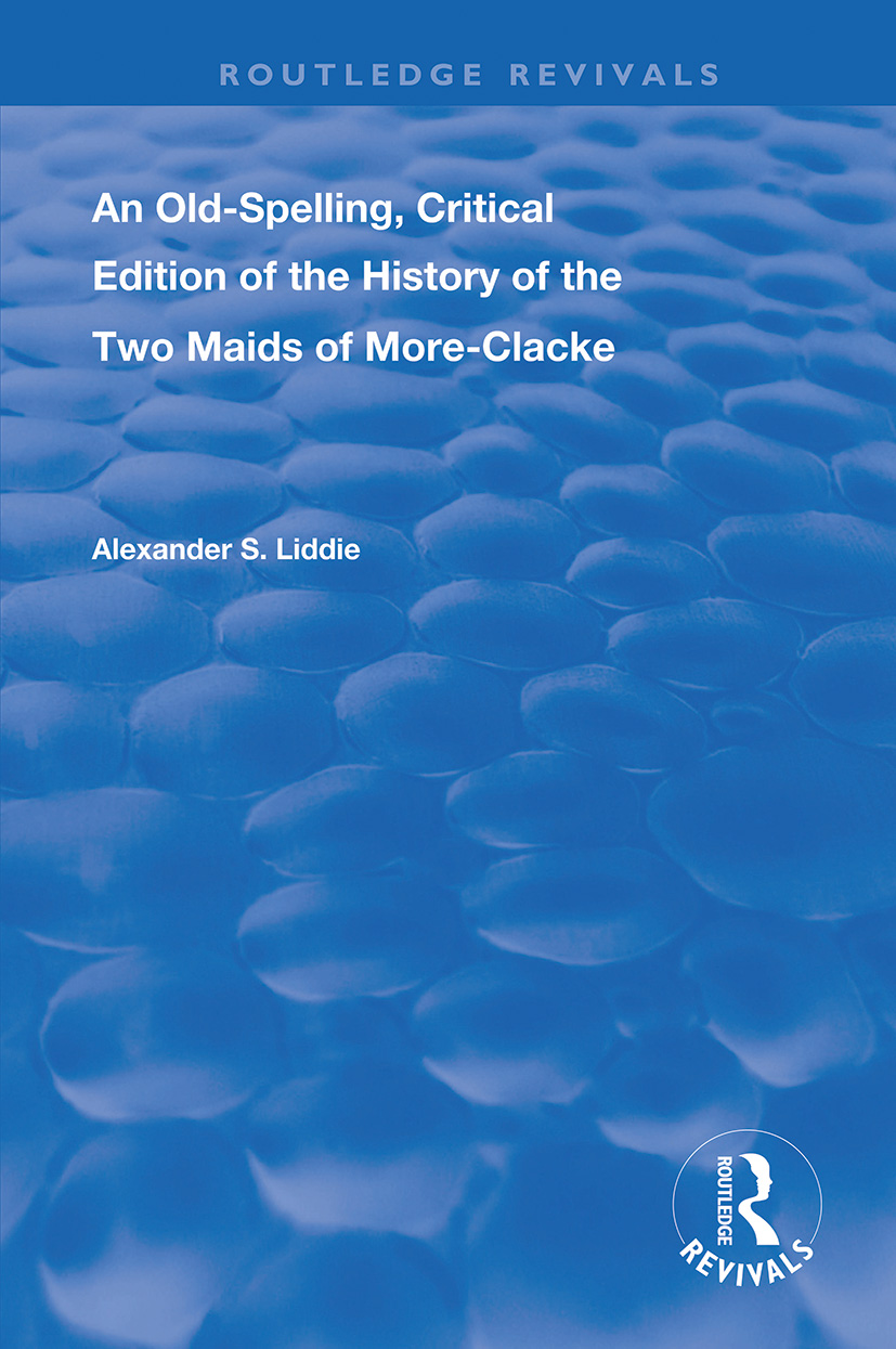 An Old-Spelling, Critical Edition of The History of the Two Maids of More-Clacke