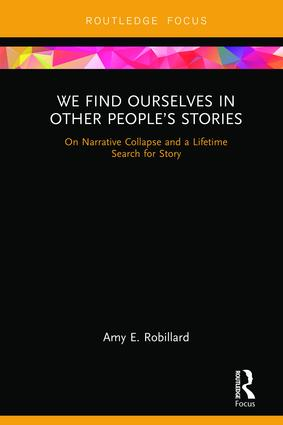 We Find Ourselves in Other People's Stories: On Narrative Collapse and a Lifetime Search for Story, 1st Edition (Hardback) book cover