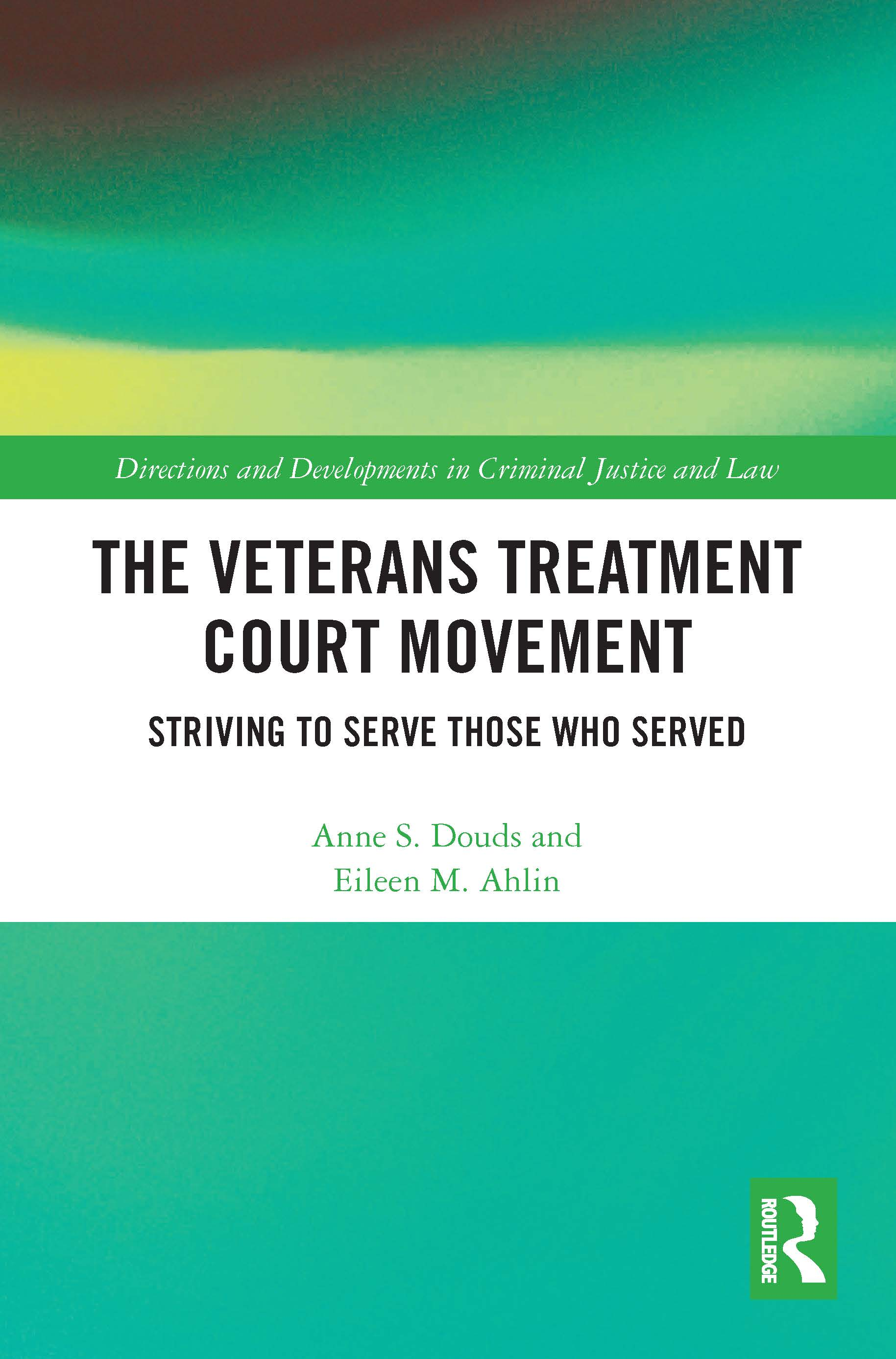 The Veterans Treatment Court Movement: Striving to Serve Those Who Served book cover