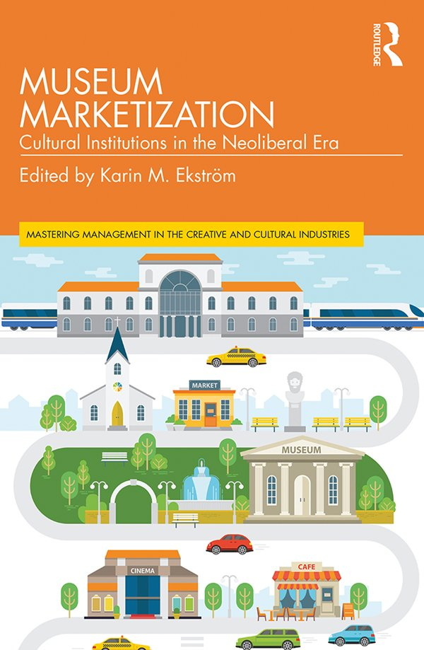 Museum Marketization: Cultural Institutions in the Neoliberal Era book cover