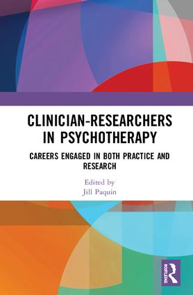 Clinician-Researchers in Psychotherapy: Careers Engaged in both Practice and Research, 1st Edition (Hardback) book cover