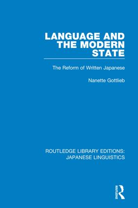 Language and the Modern State: The Reform of Written Japanese, 1st Edition (Hardback) book cover