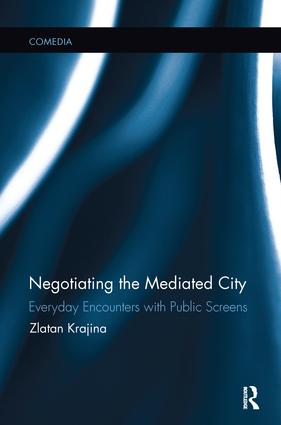 Negotiating the Mediated City: Everyday Encounters with Public Screens book cover
