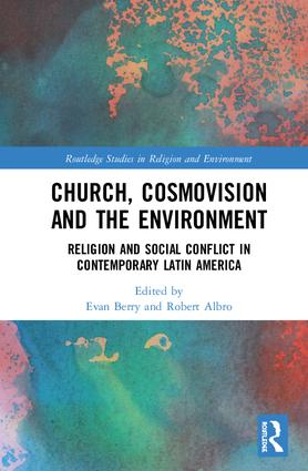 Church, Cosmovision and the Environment: Religion and Social Conflict in Contemporary Latin America book cover