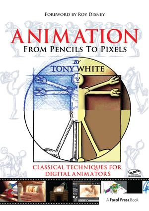 Animation from Pencils to Pixels: Classical Techniques for the Digital Animator, 1st Edition (Hardback) book cover