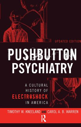 Pushbutton Psychiatry: A Cultural History of Electric Shock Therapy in America, Updated Paperback Edition, 1st Edition (Hardback) book cover