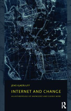 Internet and Change: An Ethnography of Knowledge and Flexible Work, 1st Edition (Paperback) book cover