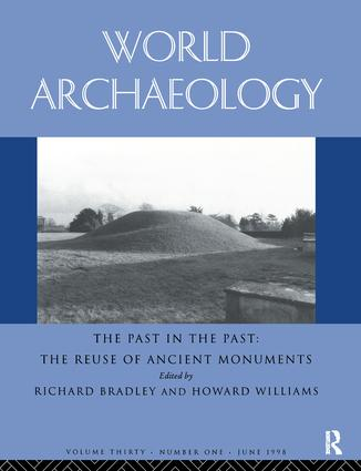 The Past in the Past: the Re-use of Ancient Monuments: World Archaeology 30:1 book cover