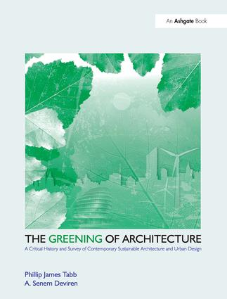The Greening of Architecture: A Critical History and Survey of Contemporary Sustainable Architecture and Urban Design book cover