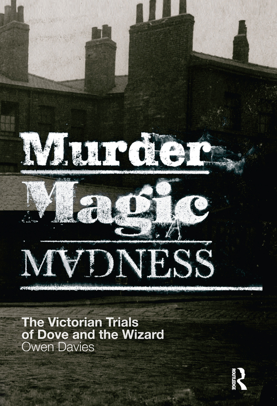 Murder, Magic, Madness: The Victorian Trials of Dove and the Wizard, 1st Edition (Hardback) book cover