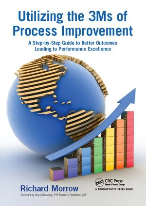 Utilizing the 3Ms of Process Improvement: A Step-by-Step Guide to Better Outcomes Leading to Performance Excellence, 1st Edition (Hardback) book cover