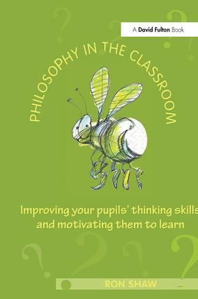 Philosophy in the Classroom: Improving your Pupils' Thinking Skills and Motivating Them to Learn, 1st Edition (Hardback) book cover