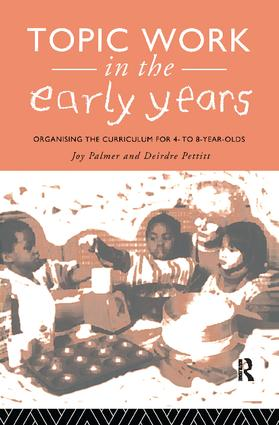 Topic Work in the Early Years: Organising the Curriculum for Four to Eight Year Olds, 1st Edition (Hardback) book cover