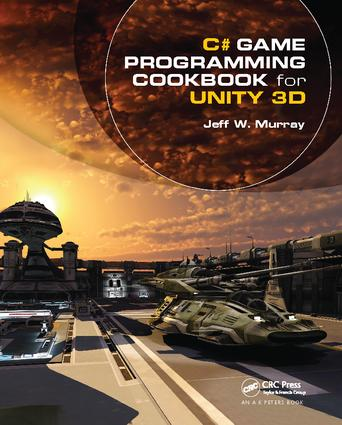 C# Game Programming Cookbook for Unity 3D: 1st Edition (Hardback) book cover