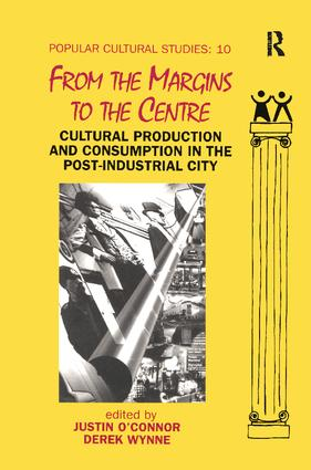 From the Margins to the Centre: Cultural Production and Consumption in the Post-Industrial City, 1st Edition (Paperback) book cover