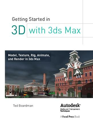 Getting Started in 3D with 3ds Max: Model, Texture, Rig, Animate, and Render in 3ds Max, 1st Edition (Hardback) book cover