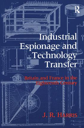 Industrial Espionage and Technology Transfer: Britain and France in the 18th Century, 1st Edition (Hardback) book cover