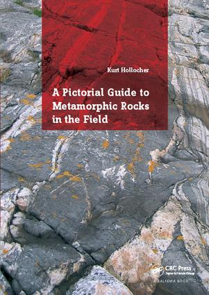 A Pictorial Guide to Metamorphic Rocks in the Field: 1st Edition (Hardback) book cover