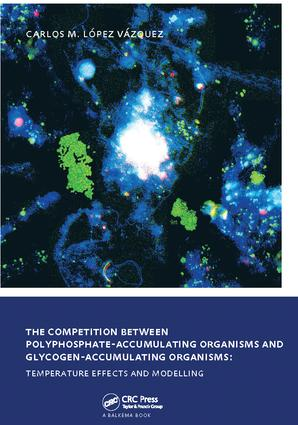 The Competition between Polyphosphate-Accumulating Organisms and Glycogen-Accumulating Organisms: Temperature Effects and Modelling: UNESCO-IHE PhD Thesis, 1st Edition (Hardback) book cover