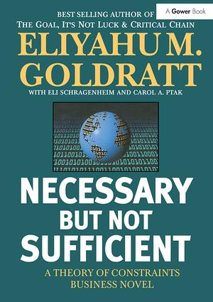 Necessary But Not Sufficient: A Theory of Constraints Business Novel, 1st Edition (Paperback) book cover