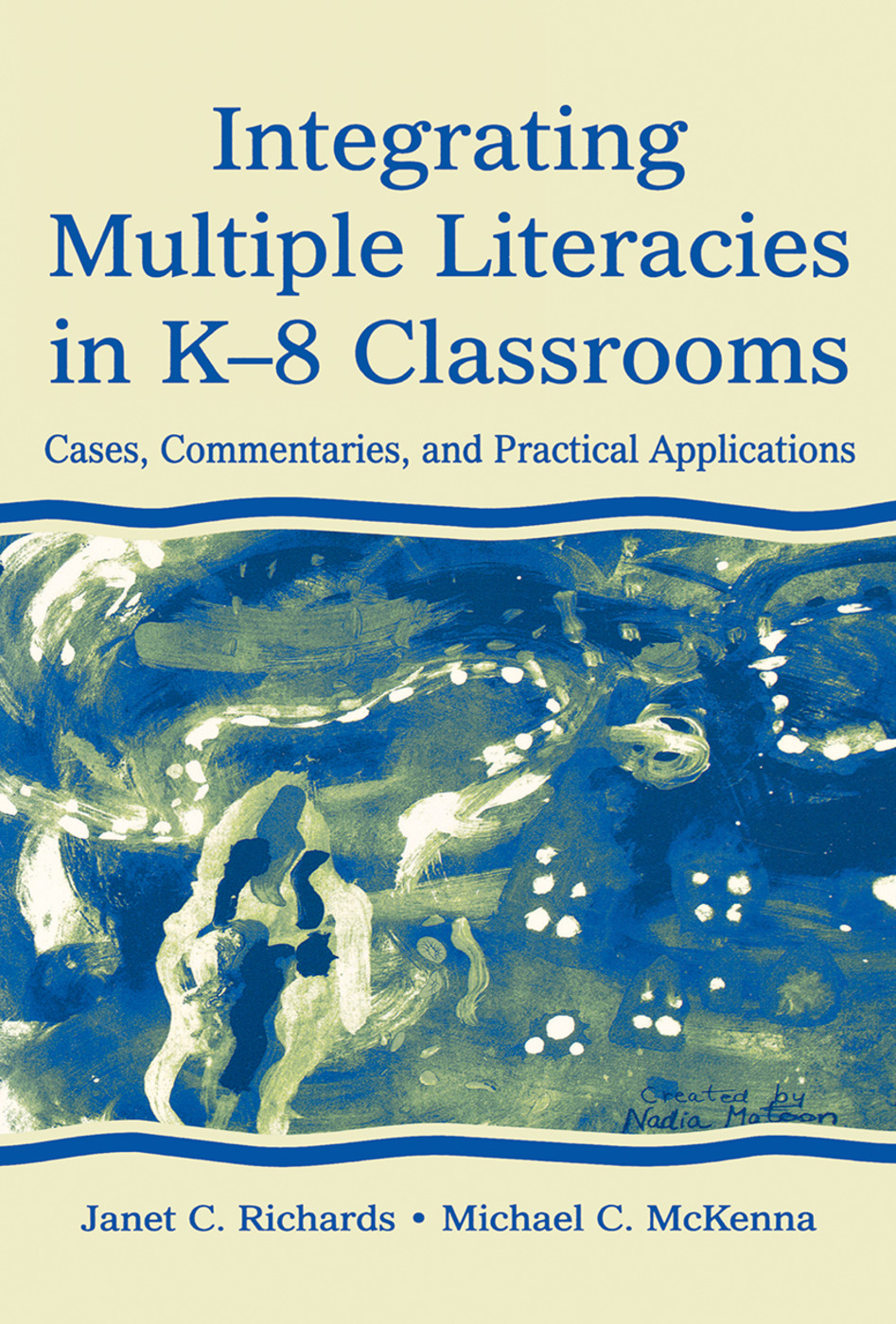 Integrating Multiple Literacies in K-8 Classrooms: Cases, Commentaries, and Practical Applications, 1st Edition (Hardback) book cover