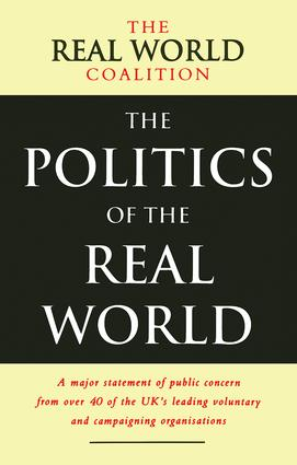 The Politics of the Real World: A Major Statement of Public Concern from over 40 of the UK's Leading Voluntary and Campaigning Organisations, 1st Edition (Hardback) book cover