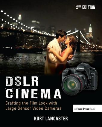 DSLR Cinema: Crafting the Film Look with Large Sensor Video Cameras book cover