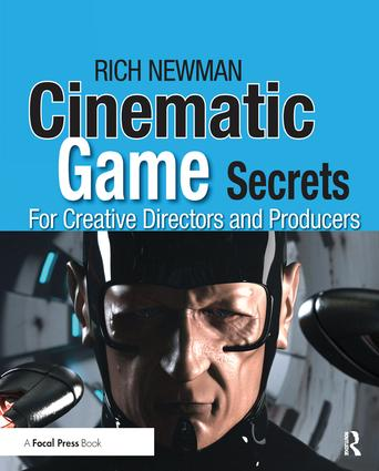 Cinematic Game Secrets for Creative Directors and Producers: Inspired Techniques From Industry Legends, 1st Edition (Hardback) book cover