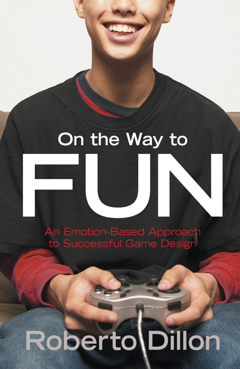On the Way to Fun: An Emotion-Based Approach to Successful Game Design, 1st Edition (Hardback) book cover