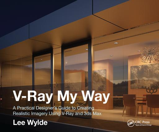 V-Ray My Way: A Practical Designer's Guide to Creating Realistic Imagery Using V-Ray & 3ds Max, 1st Edition (Hardback) book cover
