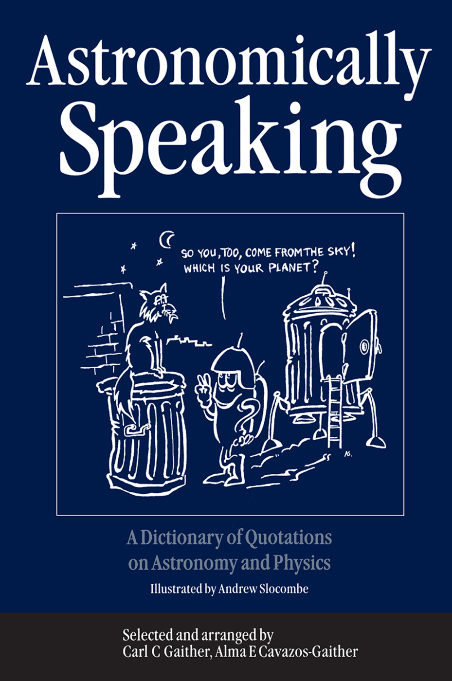 Astronomically Speaking: A Dictionary of Quotations on Astronomy and Physics, 1st Edition (Hardback) book cover