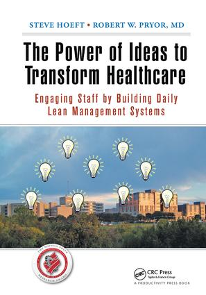 The Power of Ideas to Transform Healthcare: Engaging Staff by Building Daily Lean Management Systems, 1st Edition (Hardback) book cover