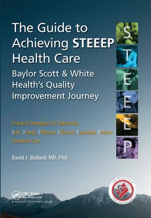 The Guide to Achieving STEEEP™ Health Care: Baylor Scott & White Health's Quality Improvement Journey, 1st Edition (Hardback) book cover
