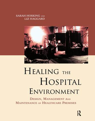 Healing the Hospital Environment: Design, Management and Maintenance of Healthcare Premises, 1st Edition (Hardback) book cover