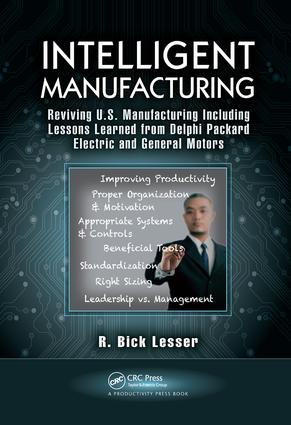 Intelligent Manufacturing: Reviving U.S. Manufacturing Including Lessons Learned from Delphi Packard Electric and General Motors, 1st Edition (Hardback) book cover