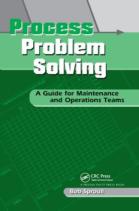 Process Problem Solving: A Guide for Maintenance and Operations Teams, 1st Edition (Paperback) book cover