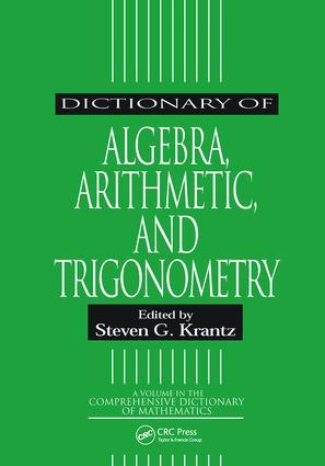 Dictionary of Algebra, Arithmetic, and Trigonometry: 1st Edition (Hardback) book cover