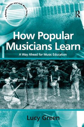 How Popular Musicians Learn: A Way Ahead for Music Education, 1st Edition (Paperback) book cover