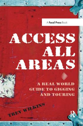 Access All Areas: A Real World Guide to Gigging and Touring, 1st Edition (Hardback) book cover