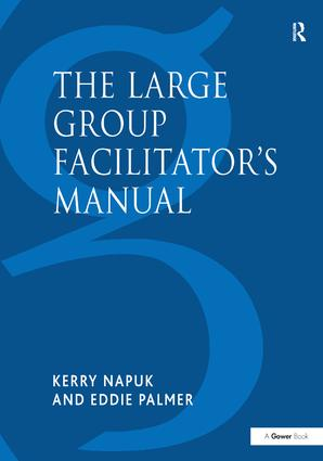 The Large Group Facilitator's Manual: A Collection of Tools for Understanding, Planning and Running Large Group Events, 1st Edition (Hardback) book cover