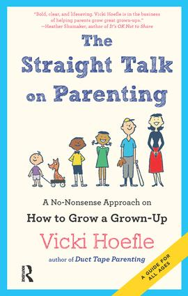 Straight Talk on Parenting: A No-Nonsense Approach on How to Grow a Grown-Up, 1st Edition (Hardback) book cover