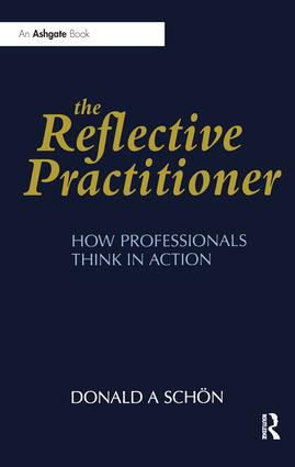 The Reflective Practitioner: How Professionals Think in Action, 1st Edition (Hardback) book cover