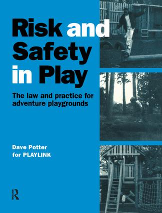 Risk and Safety in Play: The law and practice for adventure playgrounds, 1st Edition (Hardback) book cover