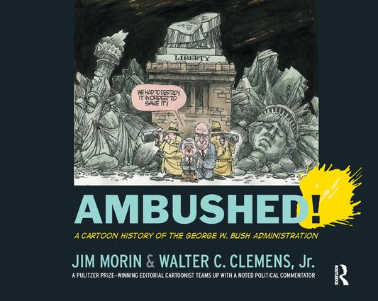 Ambushed!: A Cartoon History of the George W. Bush Administration, 1st Edition (Paperback) book cover