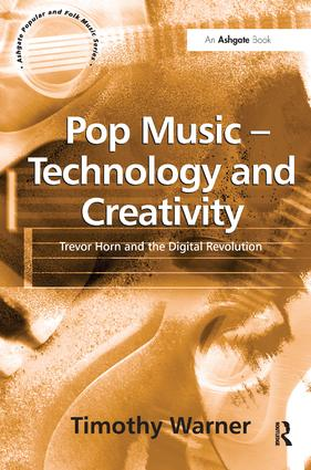 Pop Music - Technology and Creativity: Trevor Horn and the Digital Revolution, 1st Edition (Hardback) book cover