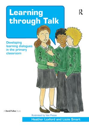 Learning through Talk: Developing Learning Dialogues in the Primary Classroom, 1st Edition (Hardback) book cover